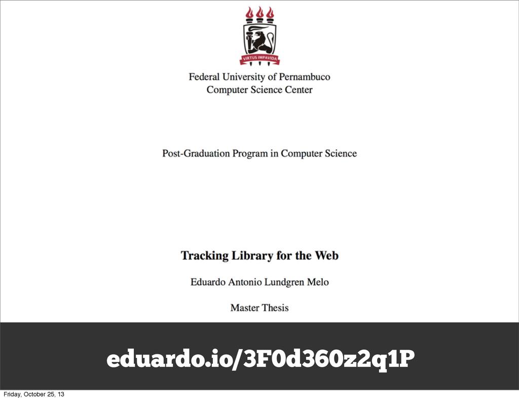 eduardo.io/3F0d360z2q1P Friday, October 25, 13