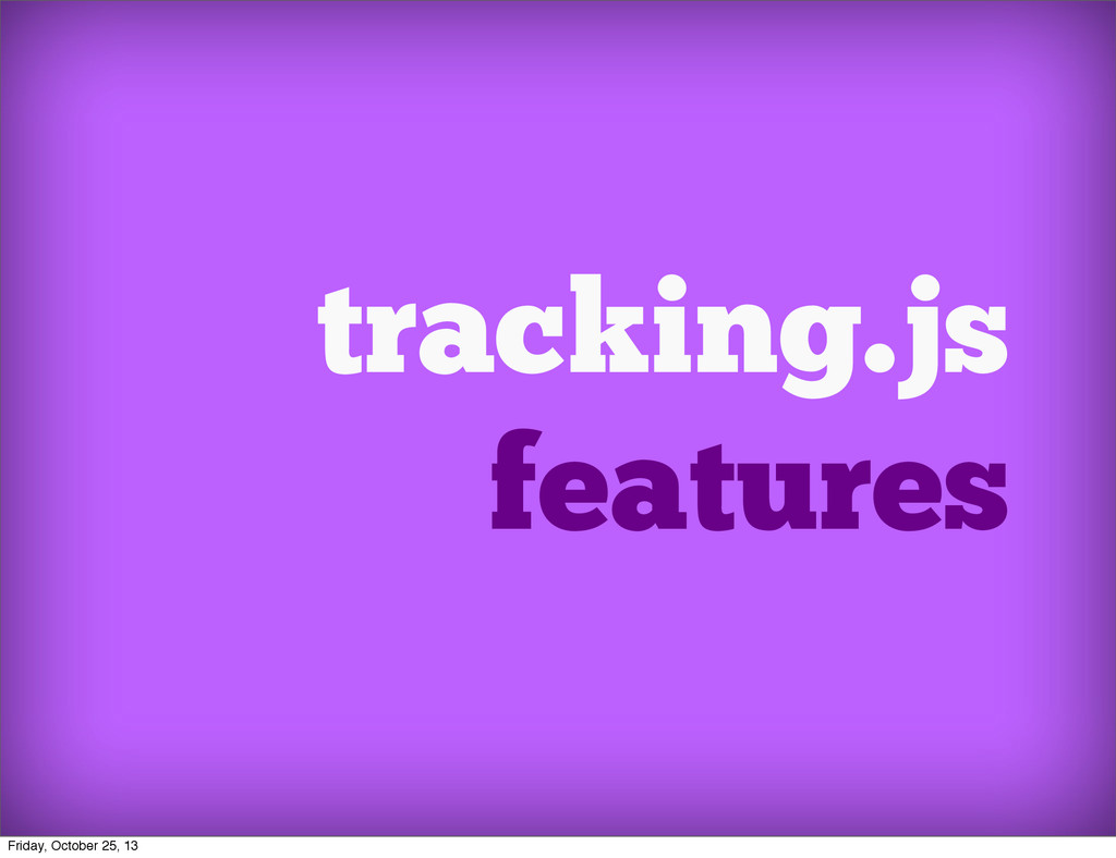 tracking.js features Friday, October 25, 13