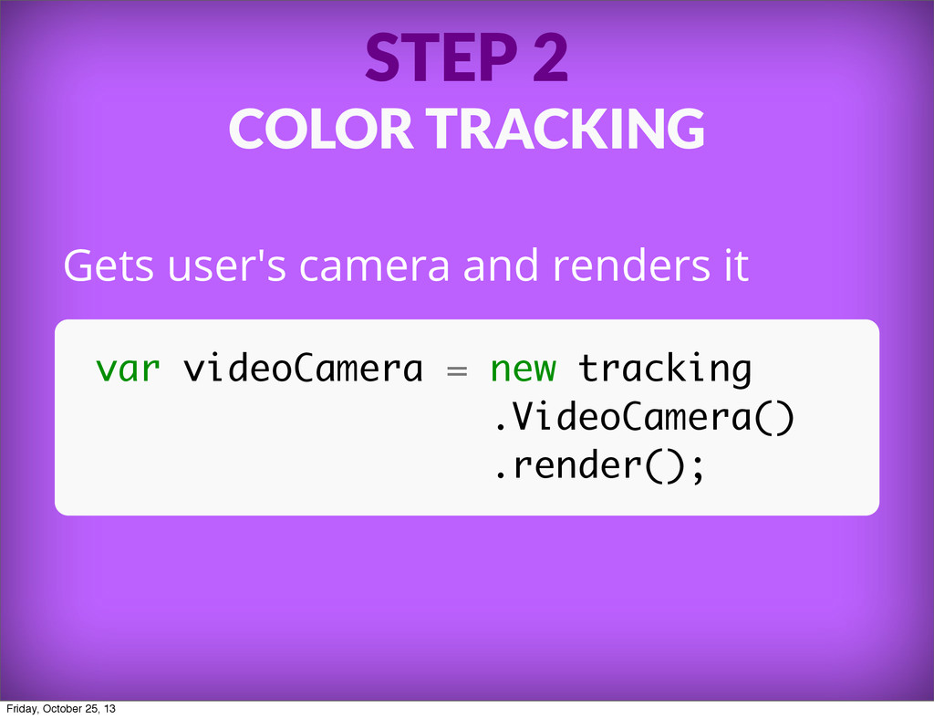STEP 2 COLOR TRACKING Gets user's camera and re...