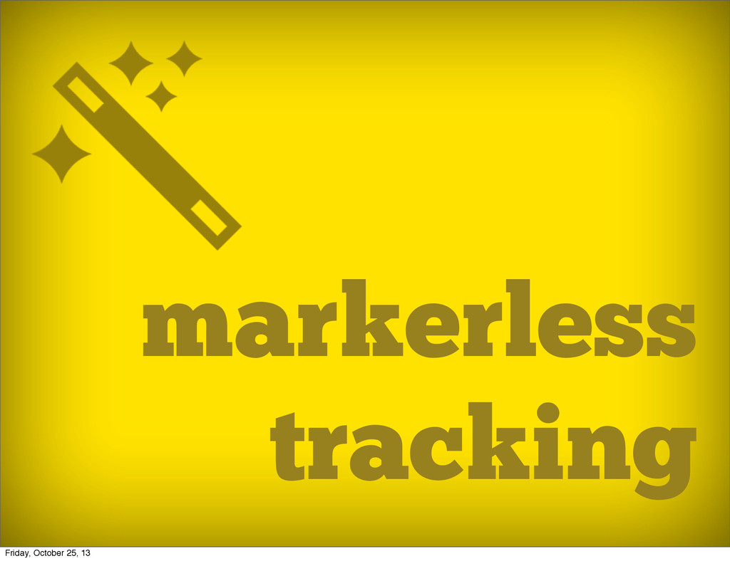 markerless tracking Friday, October 25, 13