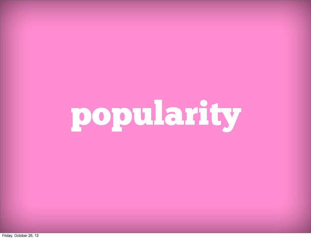 popularity Friday, October 25, 13