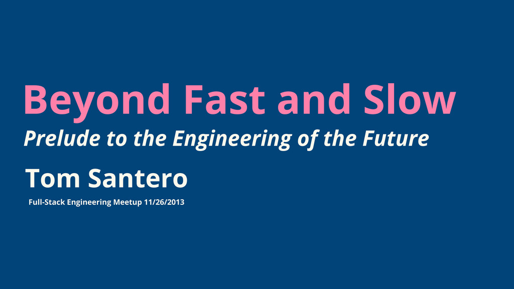 Beyond Fast and Slow Tom Santero Full-Stack Eng...