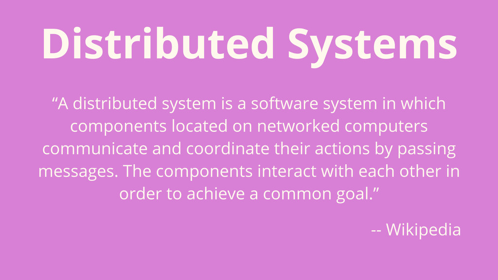 """Distributed Systems """"A distributed system is a ..."""
