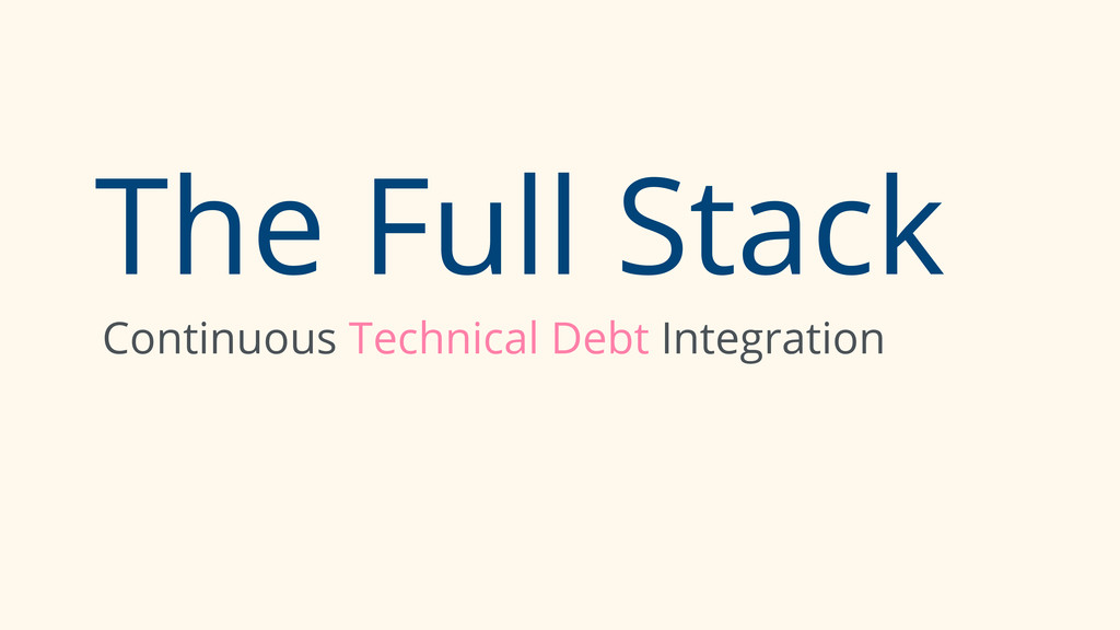 The Full Stack Continuous Technical Debt Integr...