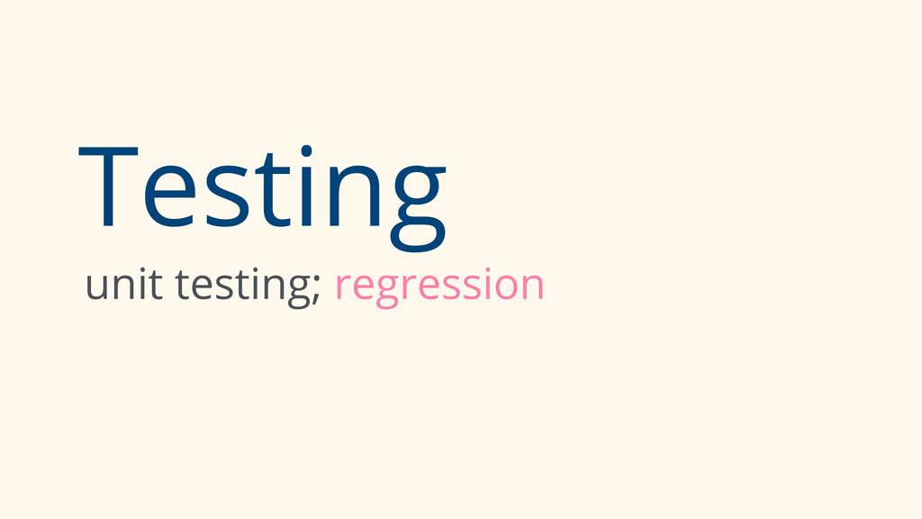 Testing unit testing; regression