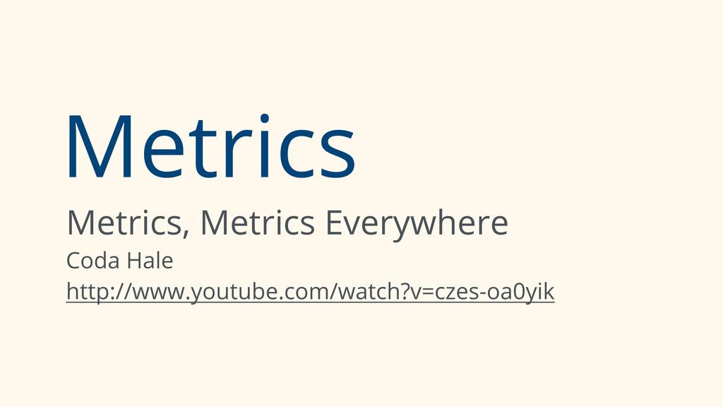 Metrics Metrics, Metrics Everywhere Coda Hale h...