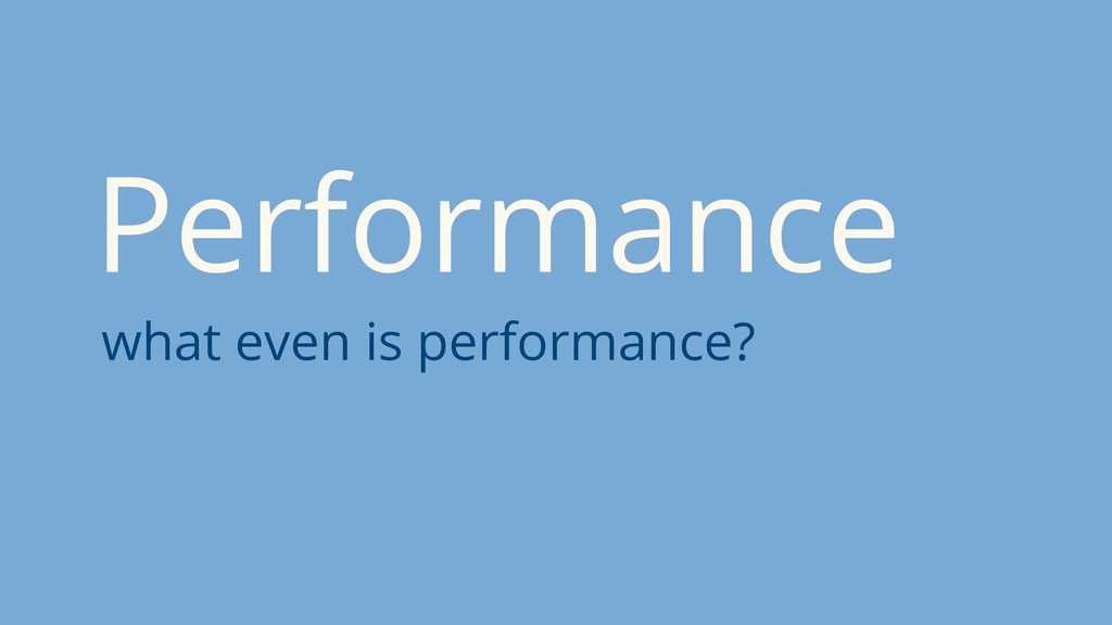 Performance what even is performance?