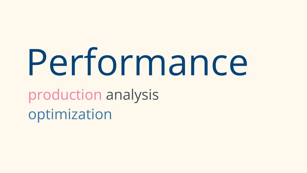 Performance production analysis optimization