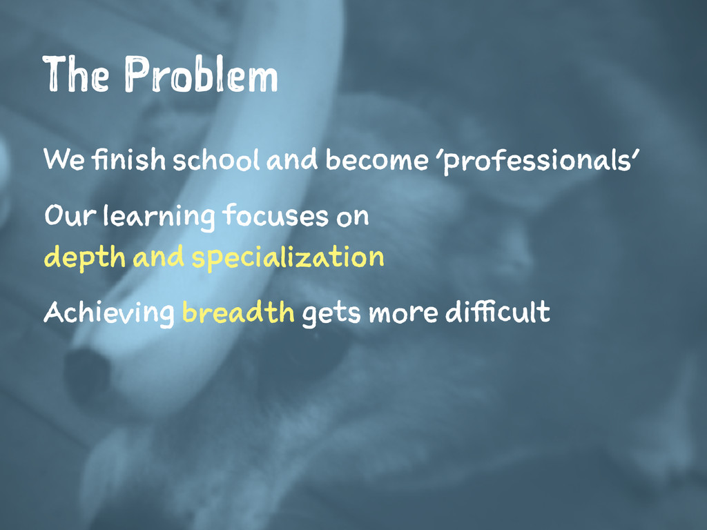 The Problem We finish school and become 'profes...