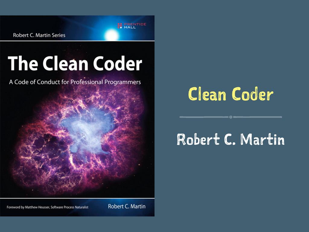Clean Coder Robert C. Martin