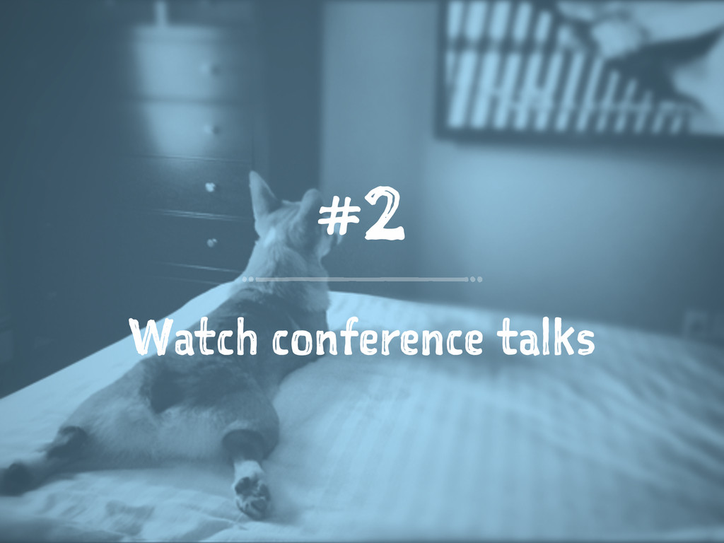 #2 Watch conference talks
