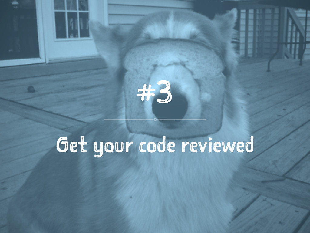 #3 Get your code reviewed