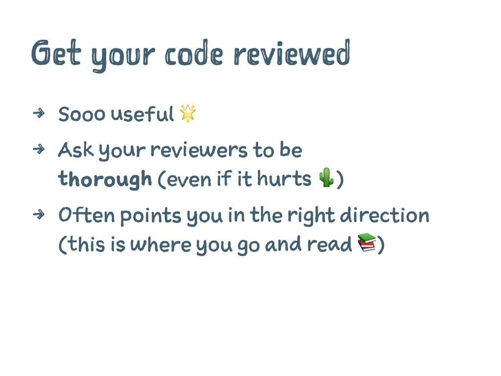 Get your code reviewed 4 Sooo useful ! 4 Ask yo...