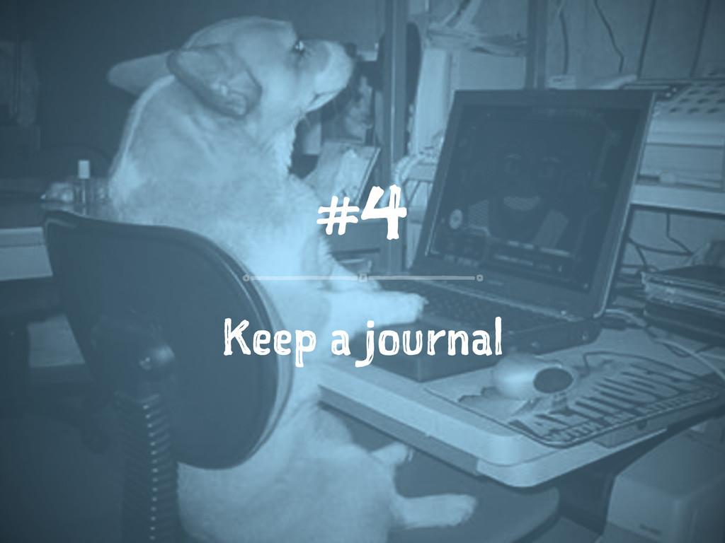 #4 Keep a journal