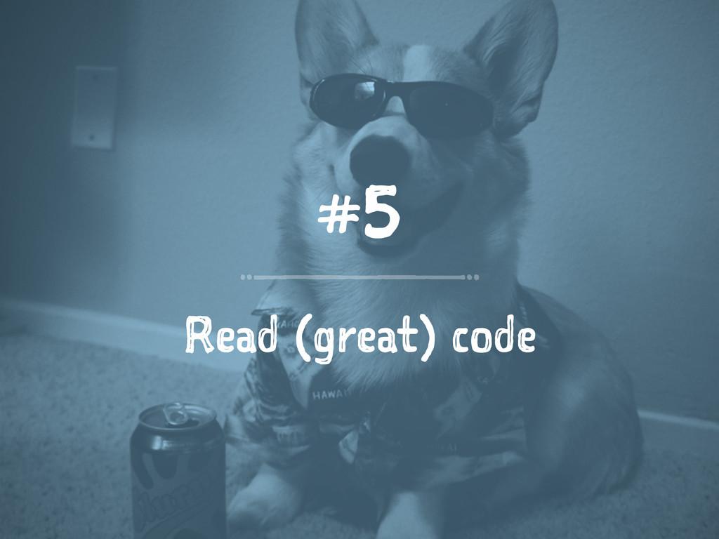#5 Read (great) code