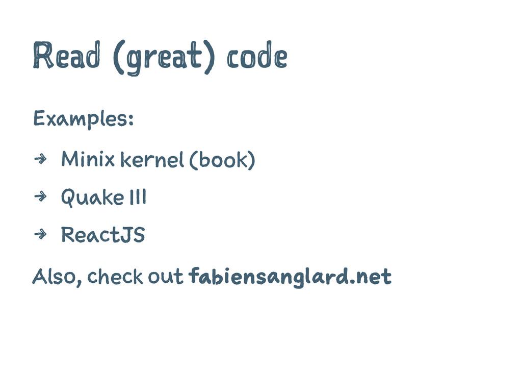 Read (great) code Examples: 4 Minix kernel (boo...