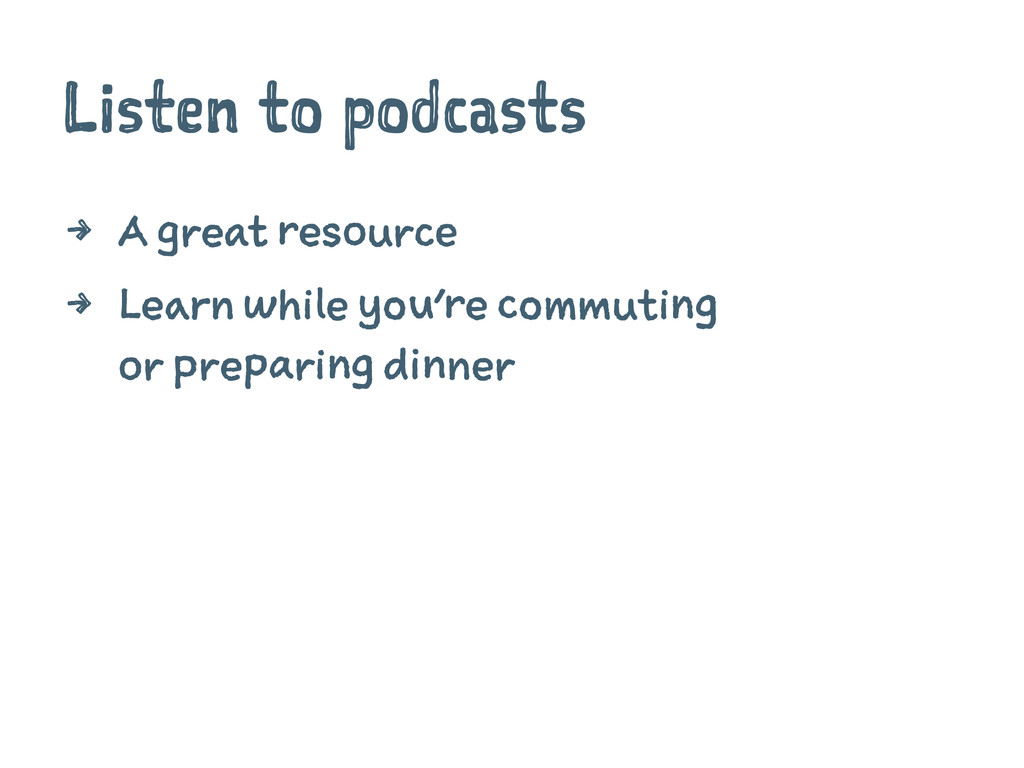 Listen to podcasts 4 A great resource 4 Learn w...