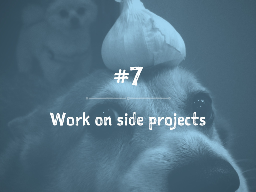#7 Work on side projects