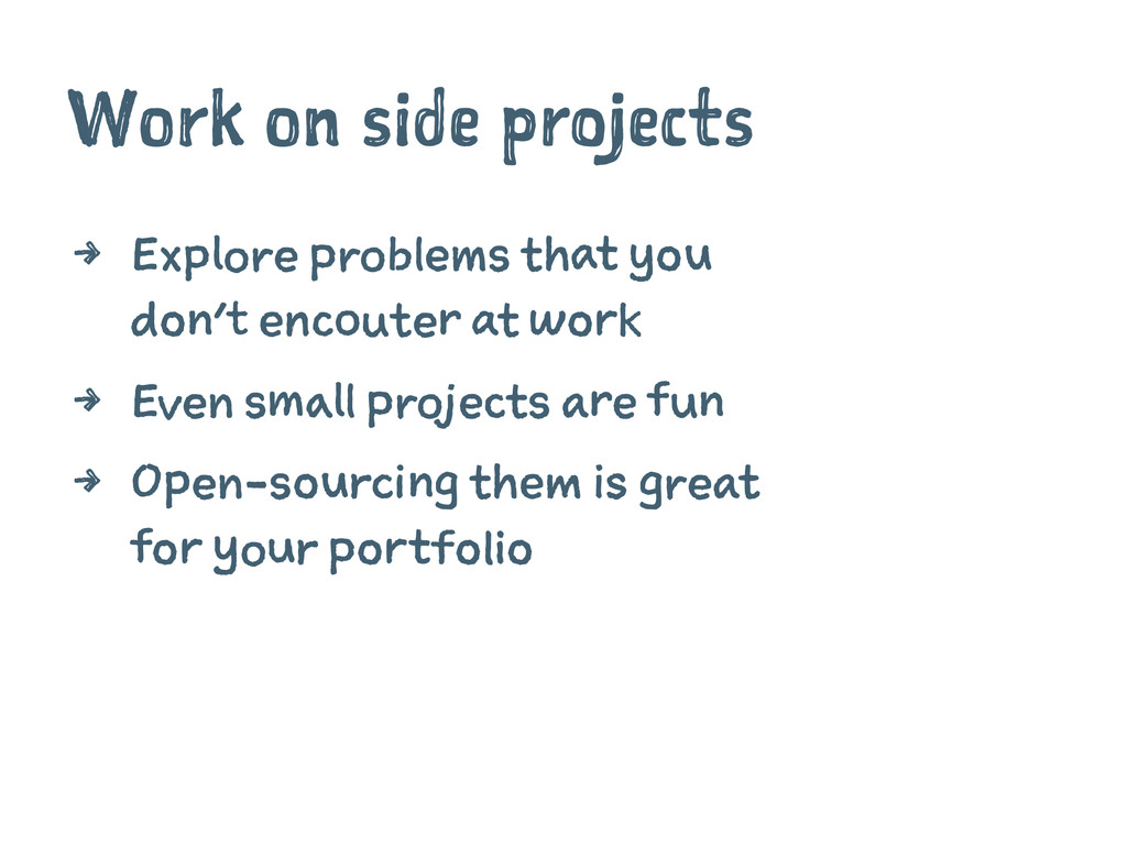 Work on side projects 4 Explore problems that y...