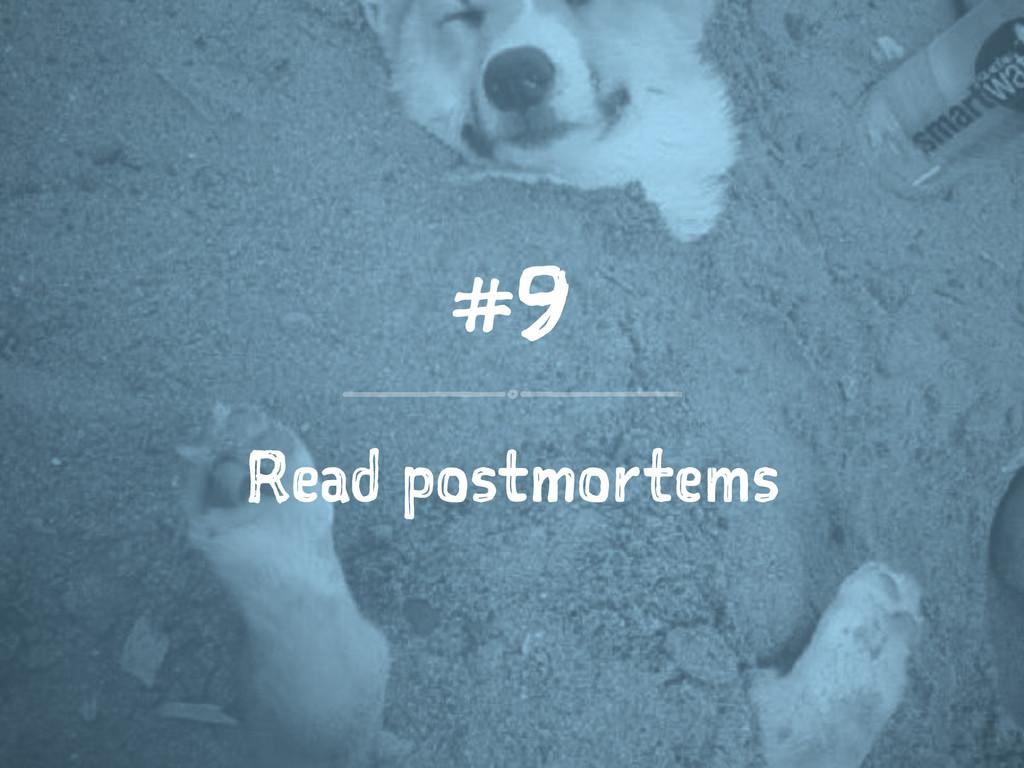 #9 Read postmortems