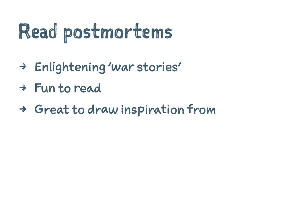 Read postmortems 4 Enlightening 'war stories' 4...