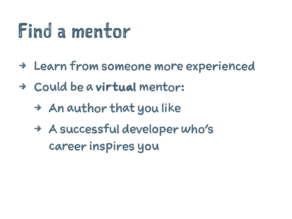 Find a mentor 4 Learn from someone more experie...