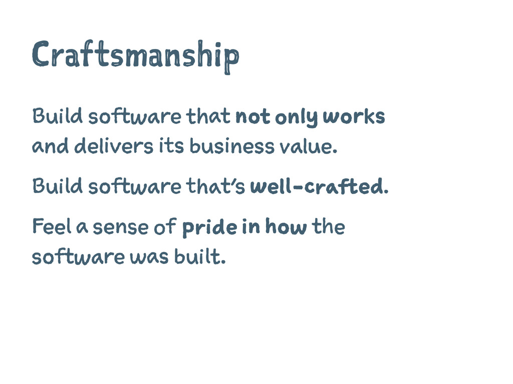 Craftsmanship Build software that not only work...