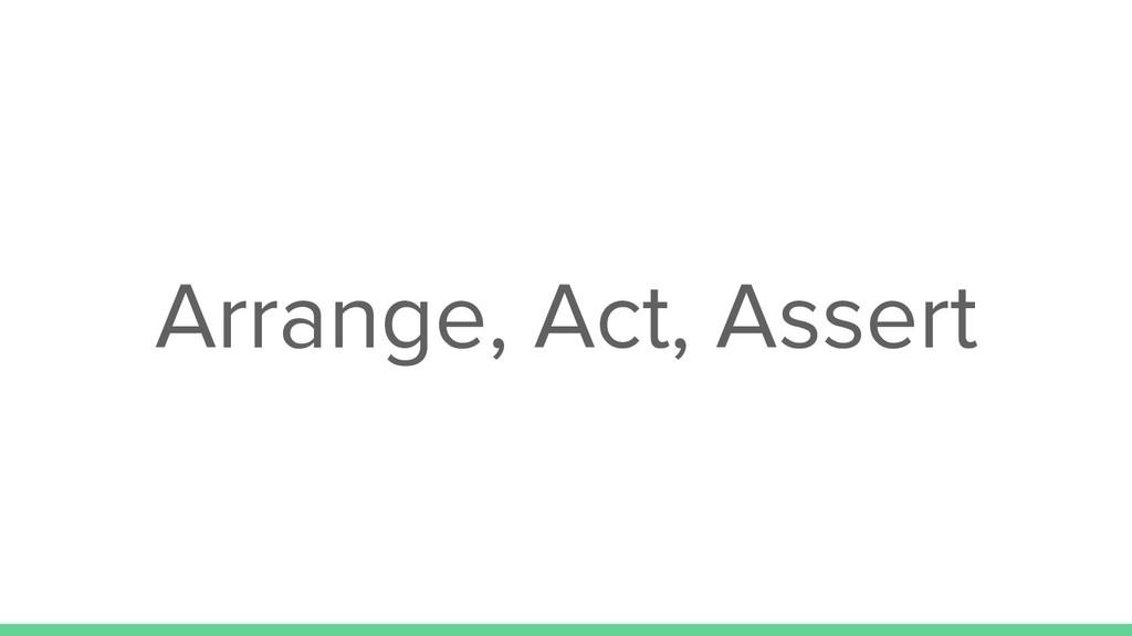 Arrange, Act, Assert