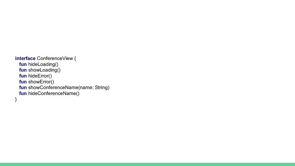 interface ConferenceView { fun hideLoading() fu...