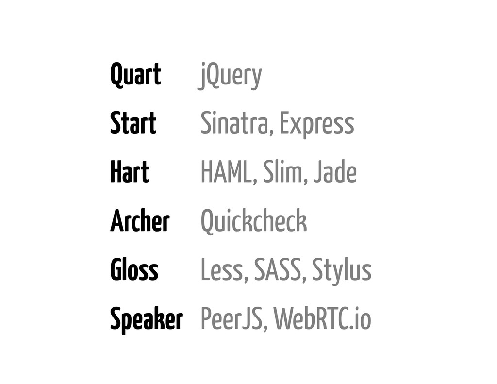 Quart jQuery Start Sinatra, Express Hart HAML, ...