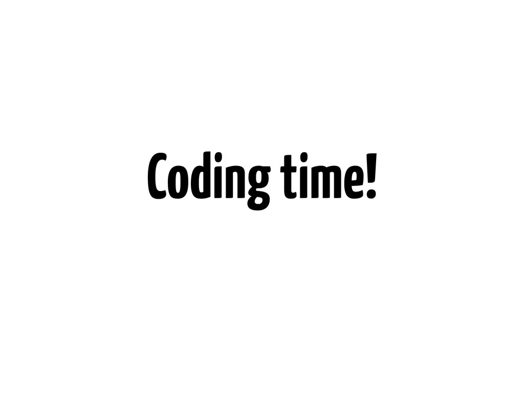Coding time!
