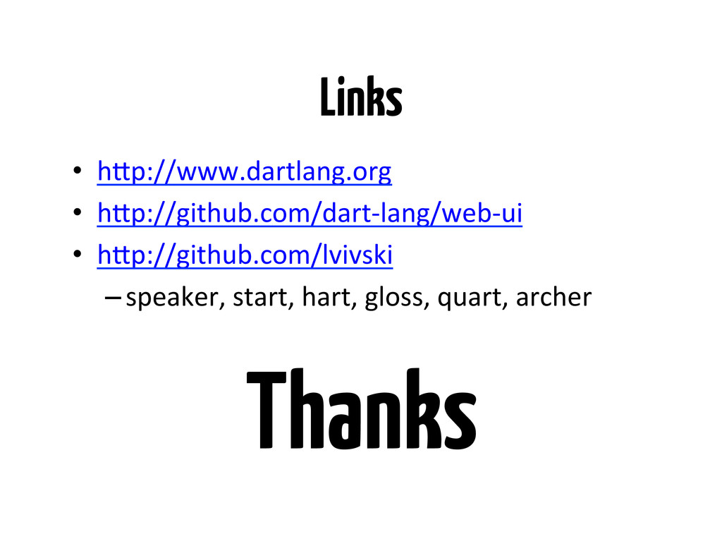 Links •  h#p://www.dartlang.org! •  h#p://githu...