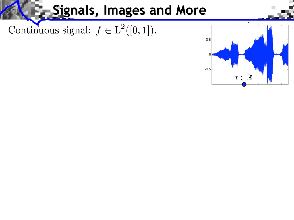 Signals, Images and More Continuous signal: f 2...