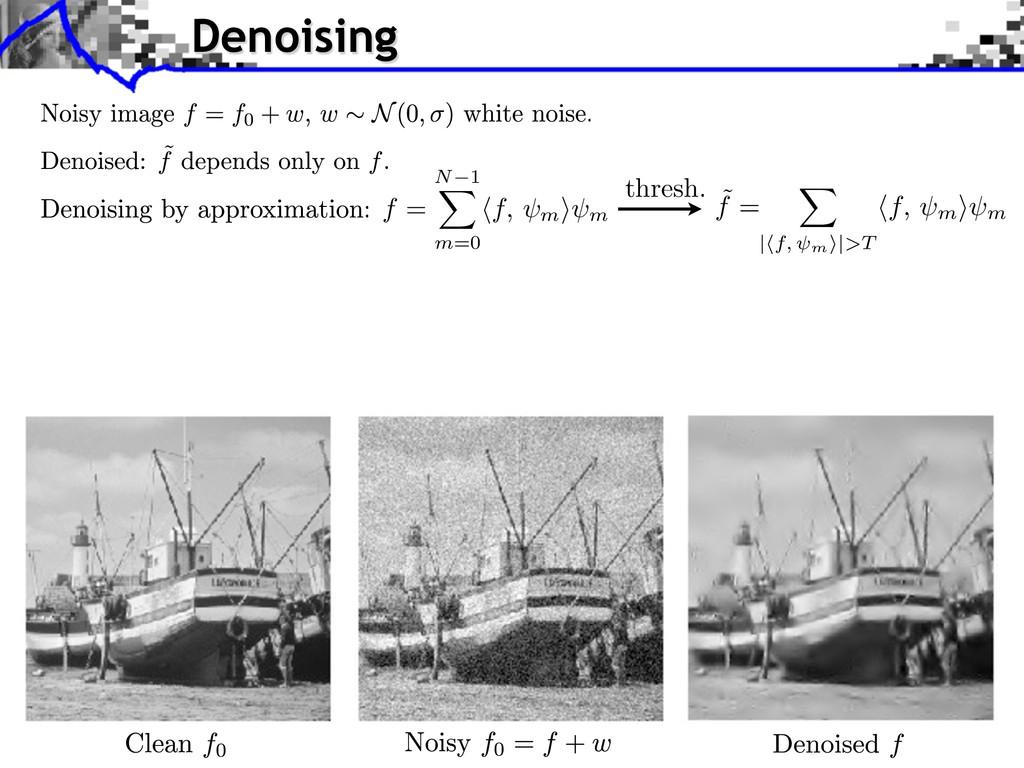 Denoising thresh. f = N 1 m=0 f, m ⇥ m ˜ f =   ...