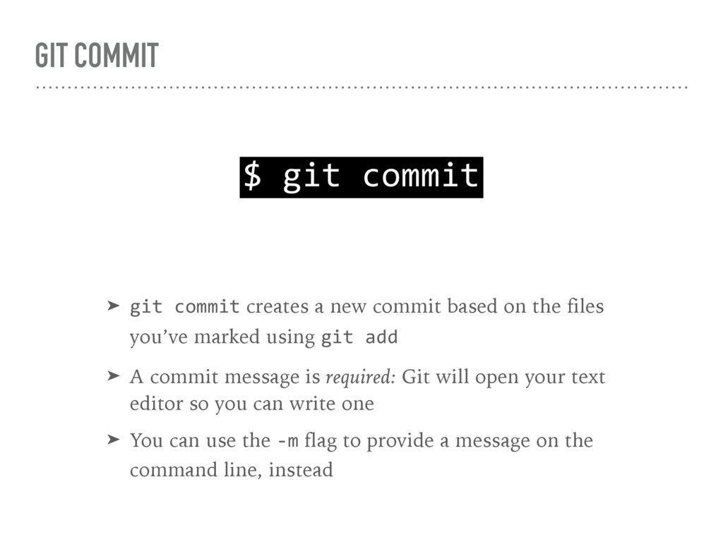 GIT COMMIT $ git commit ➤ git commit creates a ...