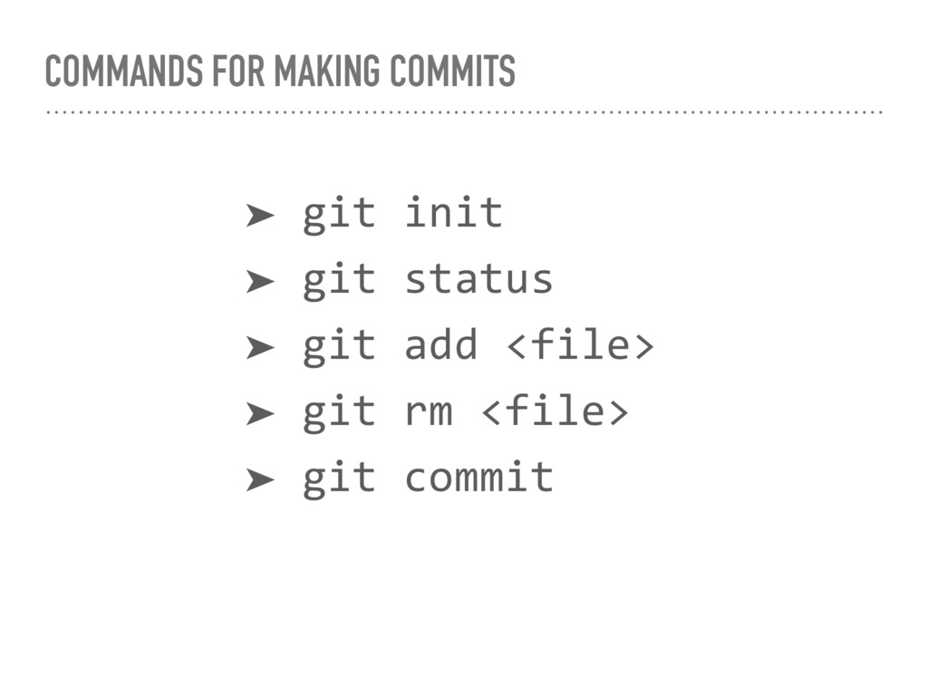 COMMANDS FOR MAKING COMMITS ➤ git init ➤ git st...