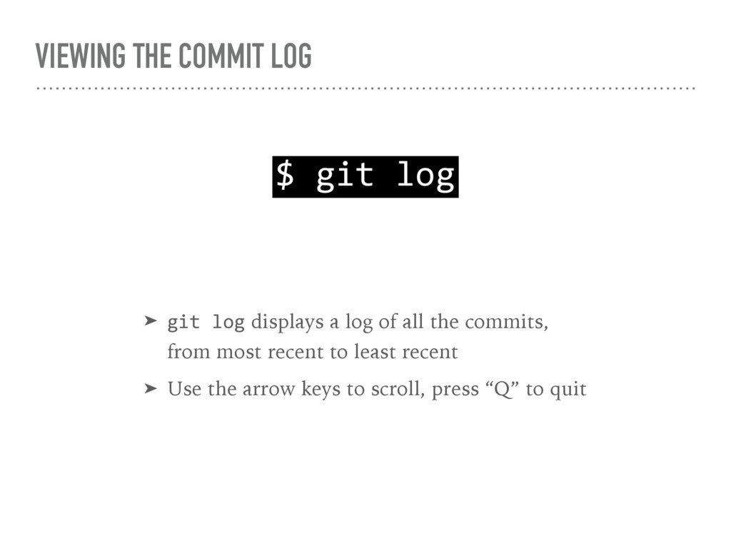 VIEWING THE COMMIT LOG $ git log ➤ git log disp...