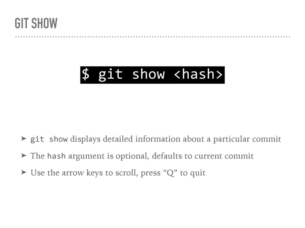 GIT SHOW $ git show <hash> ➤ git show displays ...