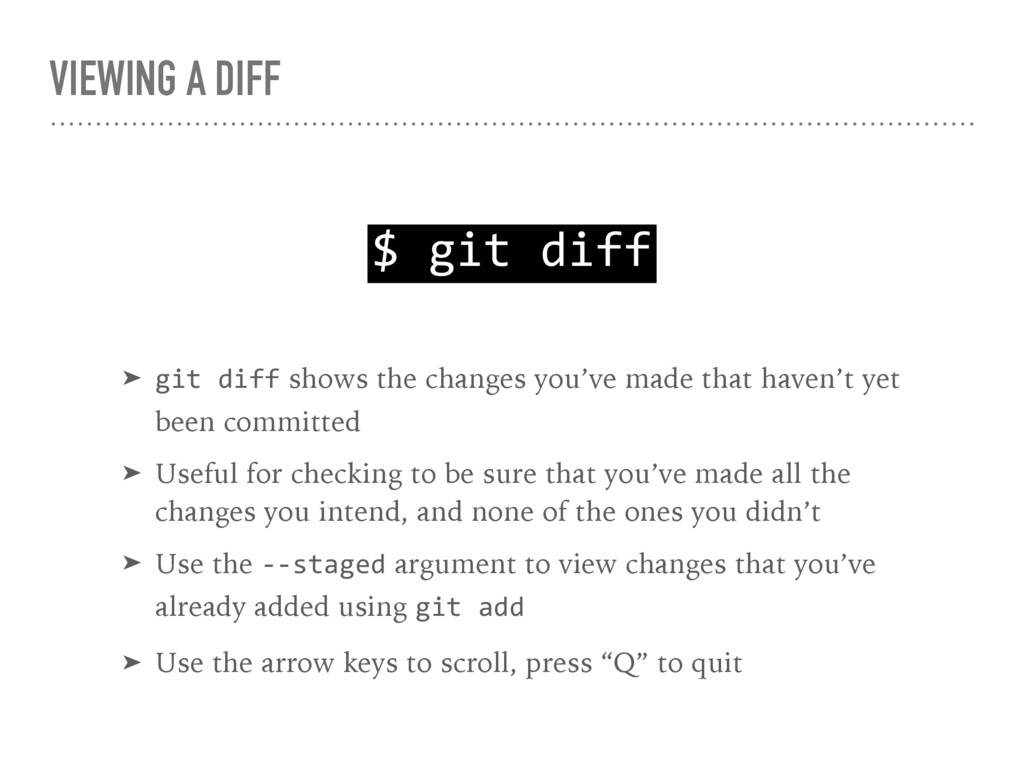 VIEWING A DIFF $ git diff ➤ git diff shows the ...