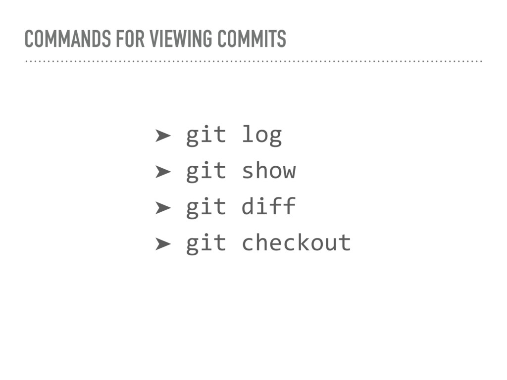 COMMANDS FOR VIEWING COMMITS ➤ git log ➤ git sh...