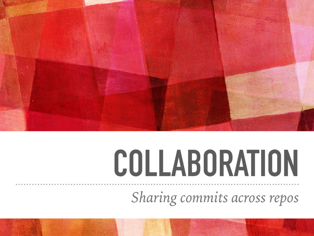 COLLABORATION Sharing commits across repos