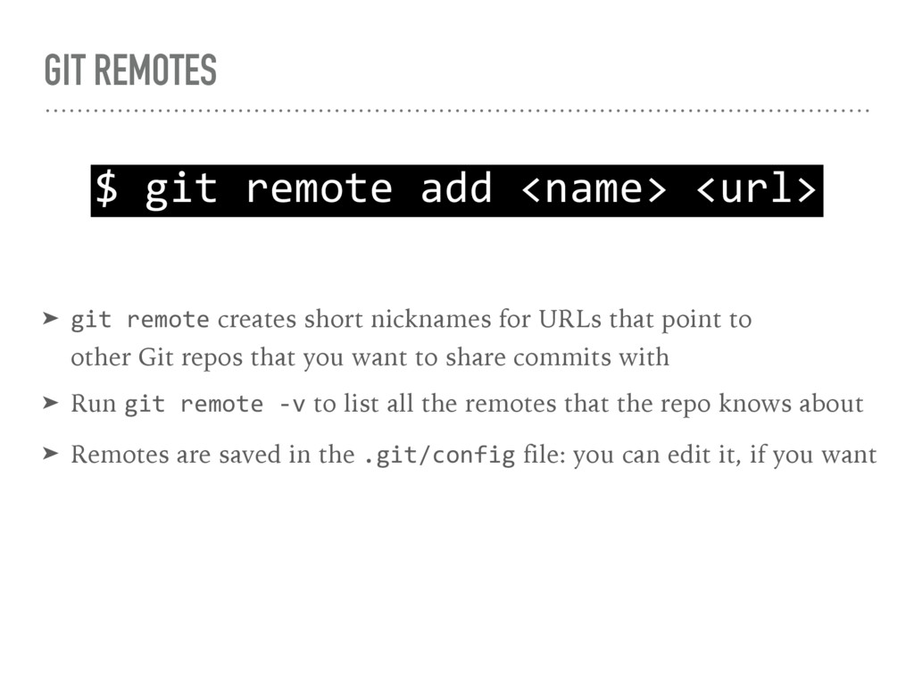 GIT REMOTES $ git remote add <name> <url> ➤ git...