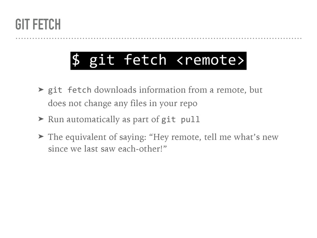 GIT FETCH $ git fetch <remote> ➤ git fetch down...
