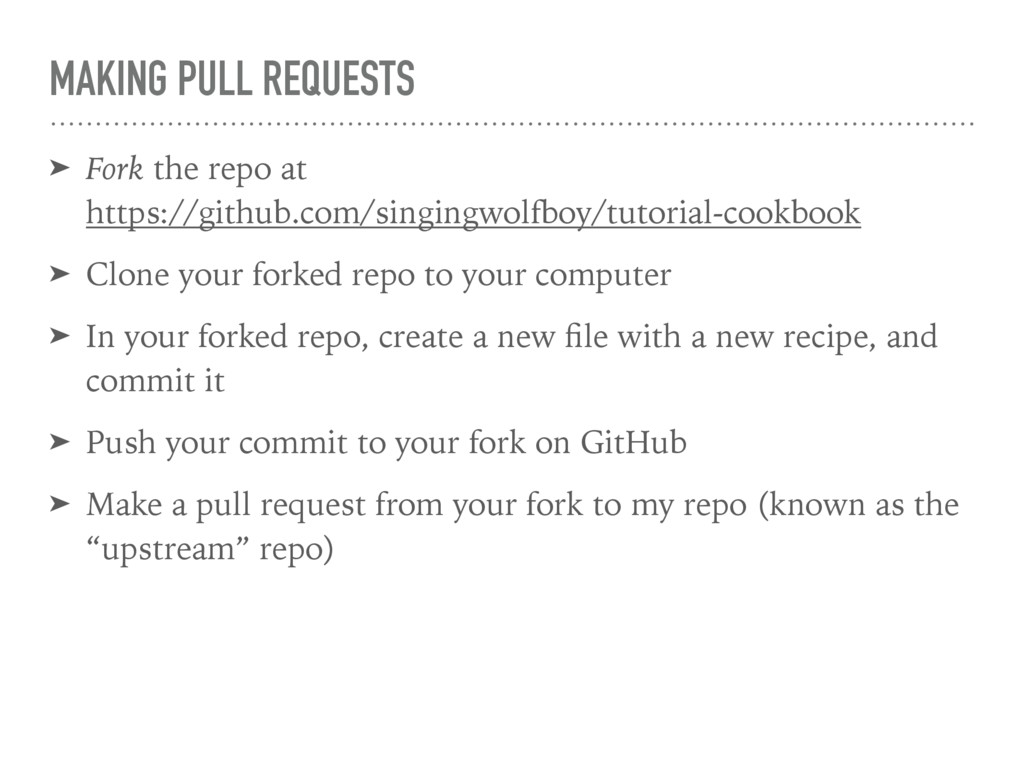 MAKING PULL REQUESTS ➤ Fork the repo at