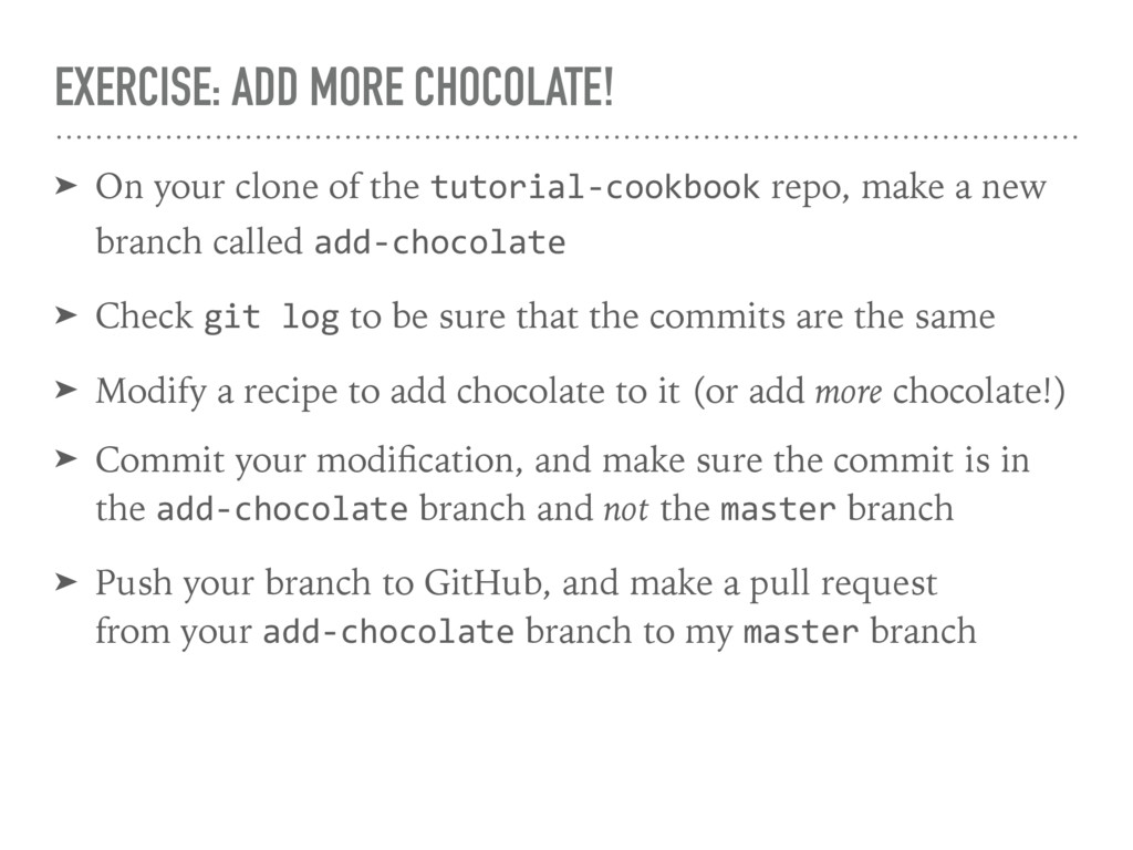 EXERCISE: ADD MORE CHOCOLATE! ➤ On your clone o...