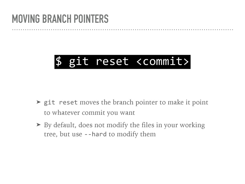 MOVING BRANCH POINTERS $ git reset <commit> ➤ g...