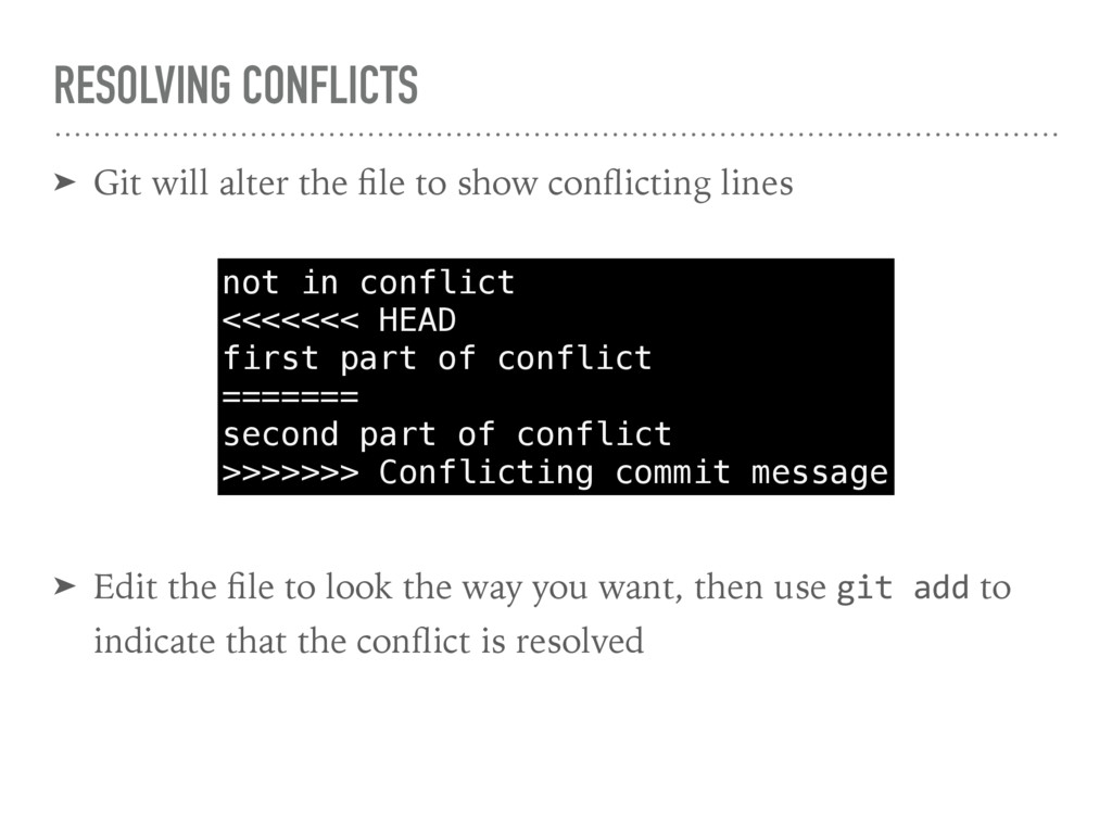 RESOLVING CONFLICTS ➤ Git will alter the file to...