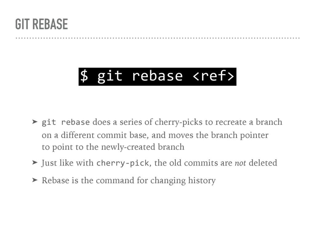 GIT REBASE $ git rebase <ref> ➤ git rebase does...