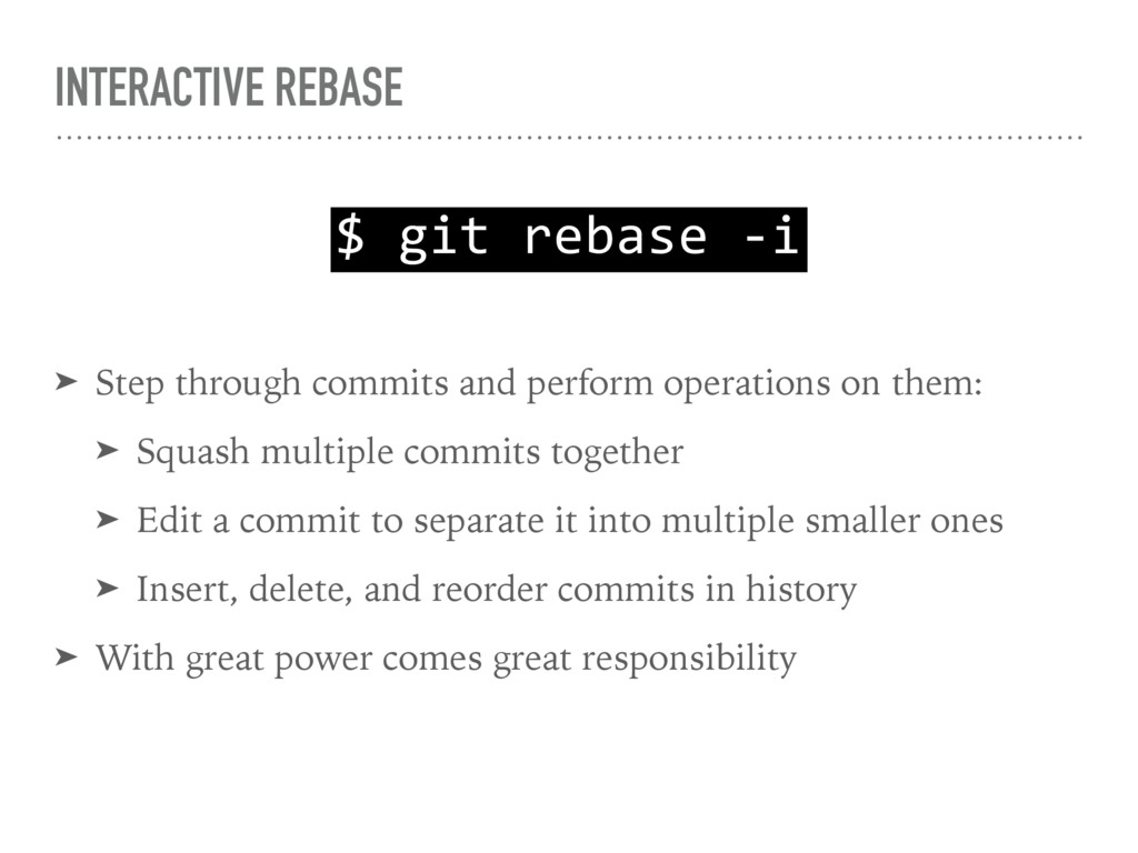 INTERACTIVE REBASE ➤ Step through commits and p...