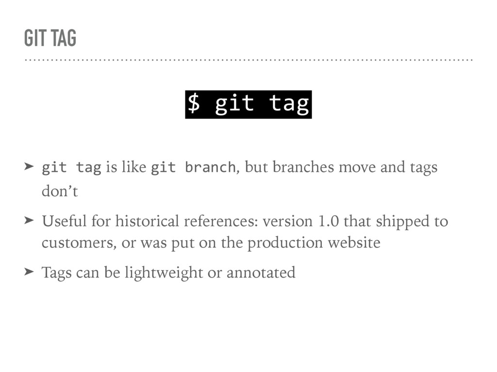 GIT TAG ➤ git tag is like git branch, but branc...